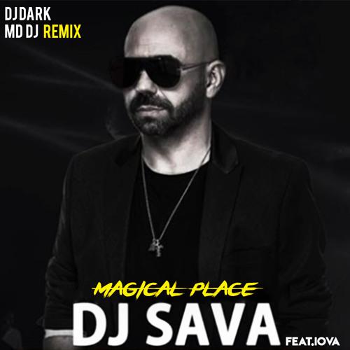 DJ Sava feat.IOVA - Magical place (Dj Dark & MD Dj Remix)