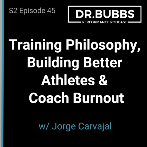 S2E45 // Training Philosophy, Building Better Athletes & Coach Burnout w/ Jorge Carvajal