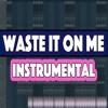 Waste It On Me Instrumental