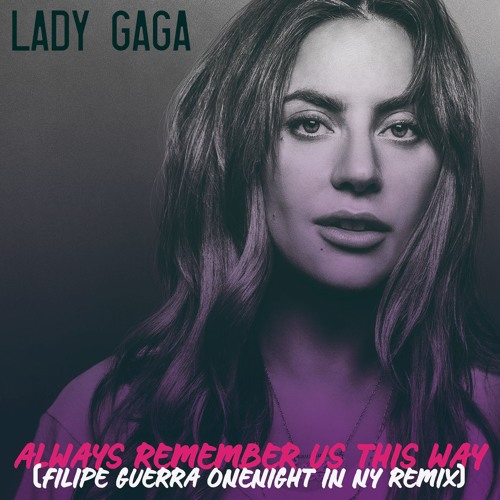 Lady Gaga Always Remember Us This Way: Always Remember Us This Way (Filipe Guerra One Night In