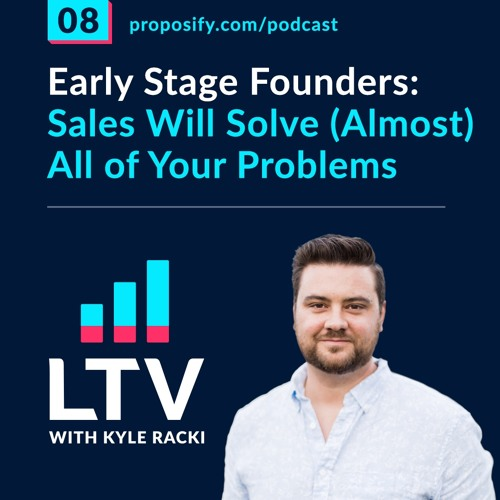 Early Stage Founders: Sales Will Solve (Almost) All of Your Problems   EP 08