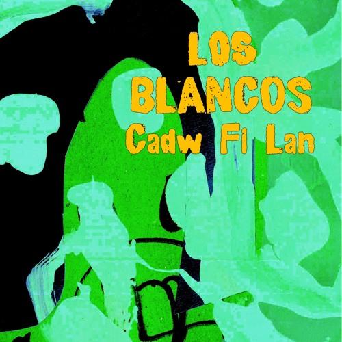 Los Blancos - Cadw Fi Lan (Download)