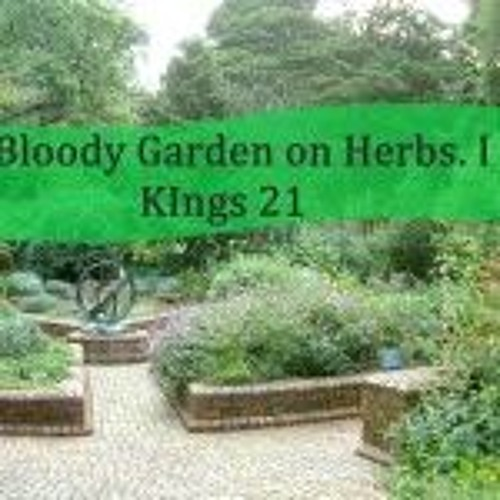 A Bloody Garden On Herbs. I Kings 21