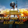 PUBG Theme Song (Beast Music Trap Remix)