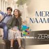 Mere Naam Tu Zero Mp3 Song - Zero Mp3 Songs - Fresh Music HD