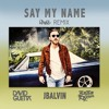 Download David Guetta Ft Bebe Rexha & J Balvin - Say My Name (Dj Salva Garcia 2018 Edit) Copyright Mp3