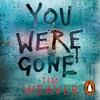 You Were Gone by Tim Weaver, read by Joe Coen, Rachel Bavidge & Tom Burke