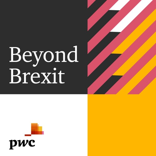 Beyond Brexit - Episode 11 - Financial Services in a post-Brexit world