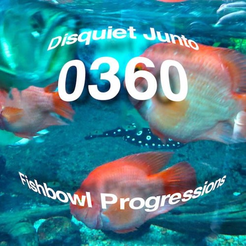 Disquiet Junto Project 0360: Fishbowl Progressions