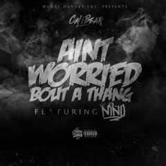 Aint Worried Bout A Thang Ft. Niño