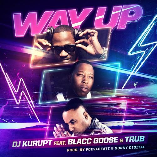 DJ Kurupt - WAAAAY UP Feat. Blacc Goose, & Trub [Dirty]