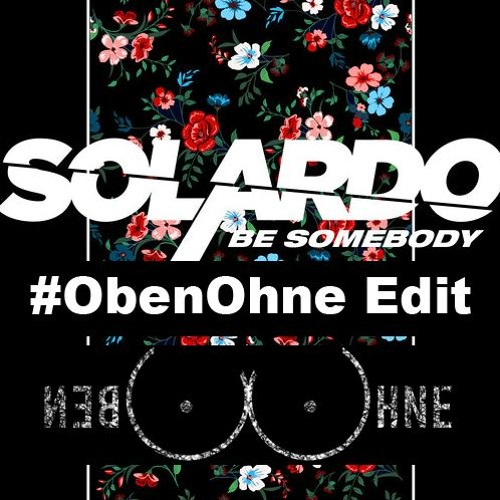 Solardo - Be Somebody(#ObenOhne Edit)