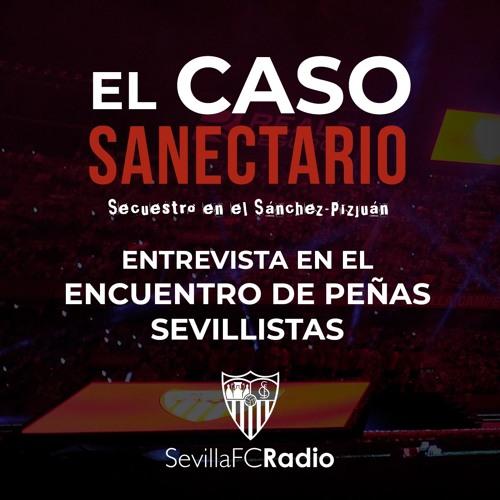 """""""El caso Sanectario"""" - Entrevista en el ENCUENTRO DE PEÑAS SEVILLISTAS (SFCRadio)"""