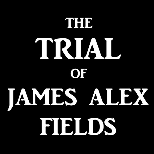 The Trial of James Alex Fields