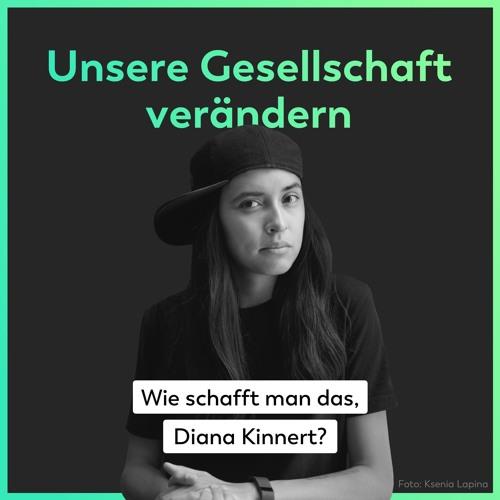 Unsere Gesellschaft verändern - Wie schafft man das, Diana Kinnert?