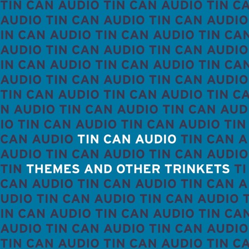 Tin Can Audio - Themes & Other Trinkets Master Mix