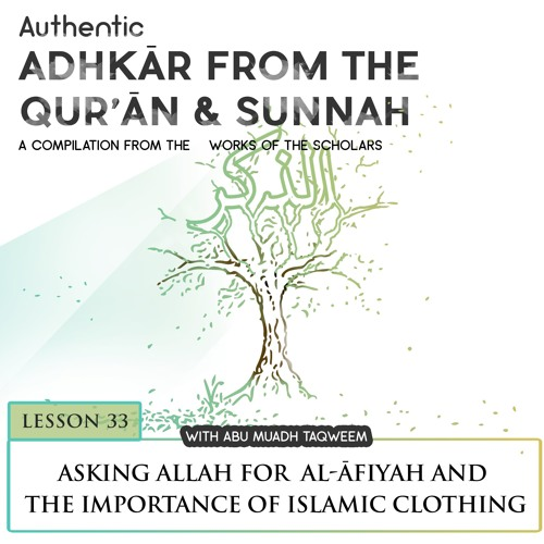 Lesson 33: Asking Allah for Al-'Afiyah and the Importance of Islamic Clothing