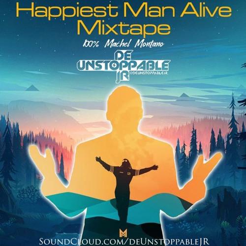 Happiest Man Alive Mixtape 100% Machel Montano - Mixed By: @deUnstoppableJR