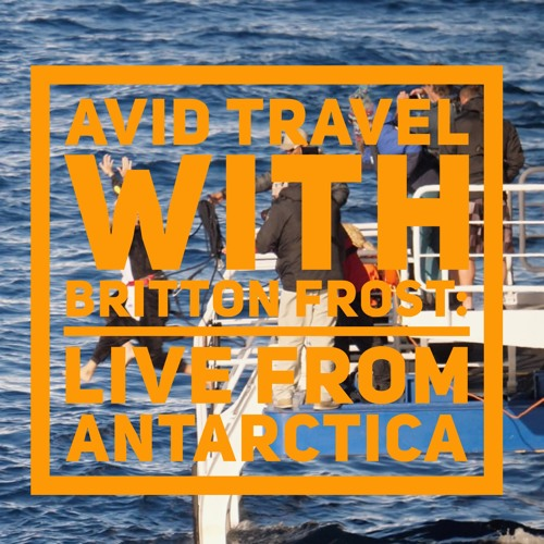 Avid Travel With Britton Frost - S1E4: Live From Antarctica