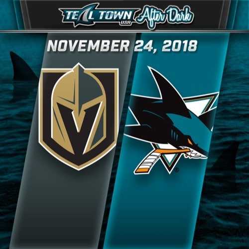 Teal Town USA After Dark (Postgame) - Sharks @ Golden Knights - 11-24-2018