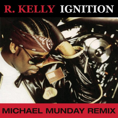 R Kelly - Ignition (Michael Munday Remix)