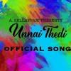 Unnai Thedi - Official Song | A. Sellappah
