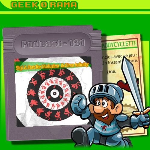 Episode 131 Geek'O'rama - Sigi A fart fort Melusina & Circa Infinity | IC : Line