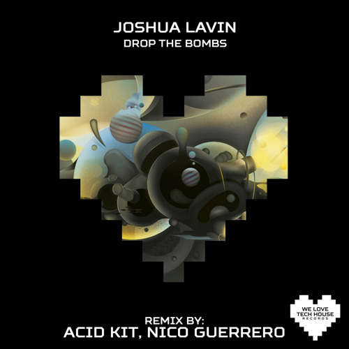 Joshua Lavin - Drop The Bombs (Acid Kit, Nico Guerrero Remix)