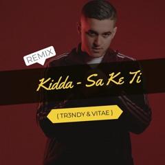 KIDDA - SA KE TI (TR3NDY & VITAE REMIX)