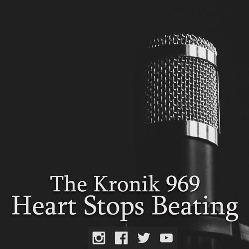 Kronik 969 - Heart Stops Beating