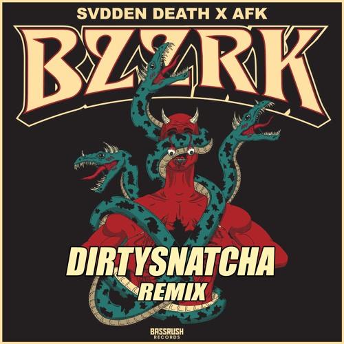 SVDDEN DEATH X AFK - BZZRK (DIRTYSNATCHA REMIX)