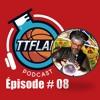 #TTFLPodcast - Episode # 08
