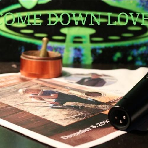 Come Down Love