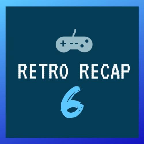 Retro Recap 6