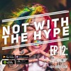 """Not With The Hype Podcast - Epi. 12 """"Opening Up"""" Feat. Chase N. Cashe"""