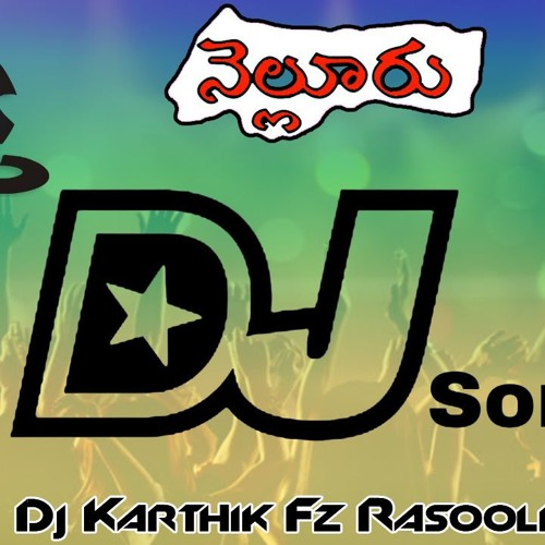 NELLORE TELUGU LATEST FULL DJ SONG 2018 REMIX BY DJ KARTHIK RASOOLPURA by ✪  DJ KARTHIK FZ ' 6 ' ✪ on SoundCloud - Hear the world's sounds