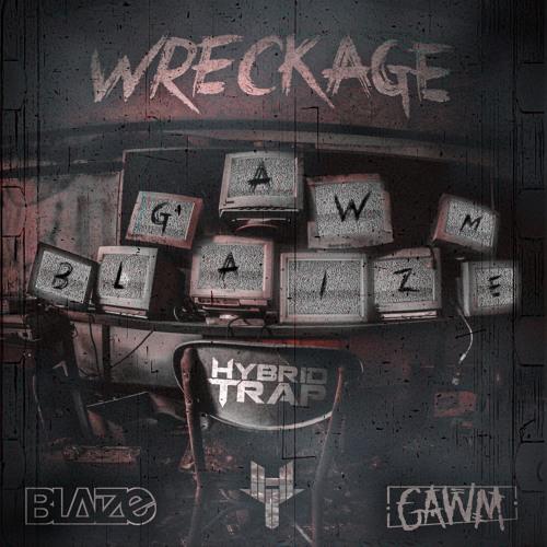 Blaize x Gawm - Wreckage