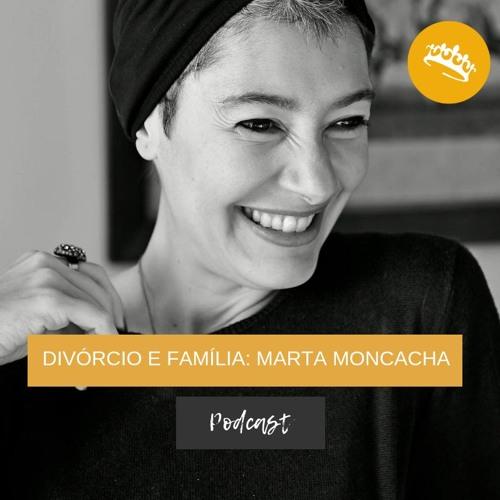 #7 Divórcio e parentalidade: Marta Moncacha