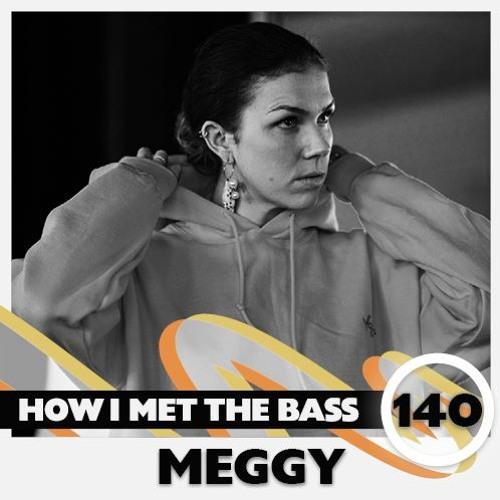 Meggy - HOW I MET THE BASS #140