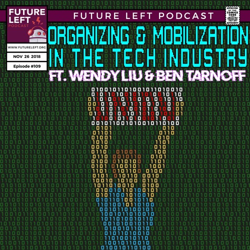 Ep. 109: Organizing and Mobilization In The Tech Industry (Ft. Wendy Liu and Ben Tarnoff)