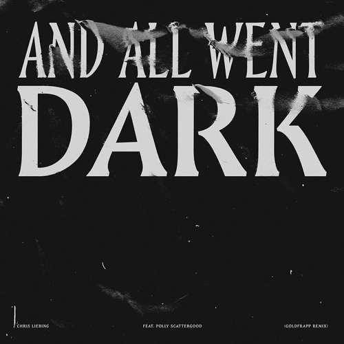 Chris Liebing - And All Went Dark Feat. Polly Scattergood (Goldfrapp Remix)