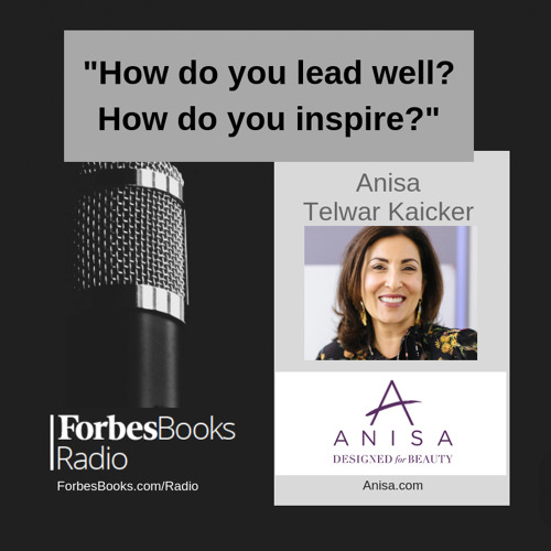Anisa Telwar Kaicker is founder and CEO of Anisa International (Anisa.com), one of the 2018 Forbes Small Giants.