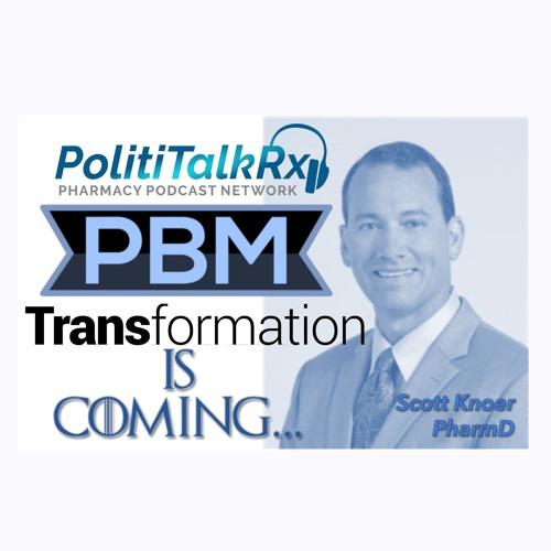 Transformation of the PBM - PolitiTalkRx - PPN Episode 729