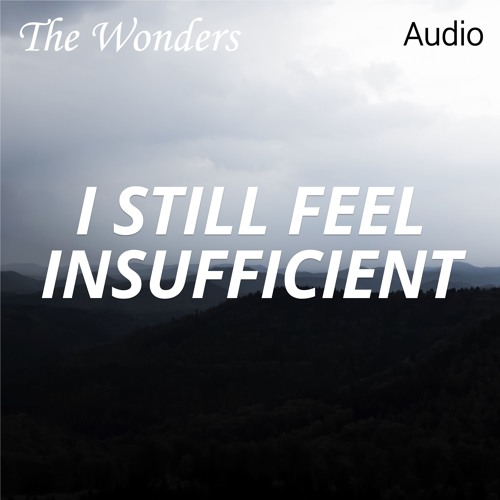 The Wonders Podcast: I Still Feel Insufficient