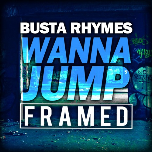 Busta Rhymes - Wanna Jump (FRAMED) support DANNIC