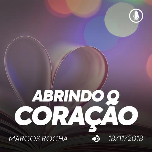 Abrindo o Coração - Marcos Rocha -  18/11/2018