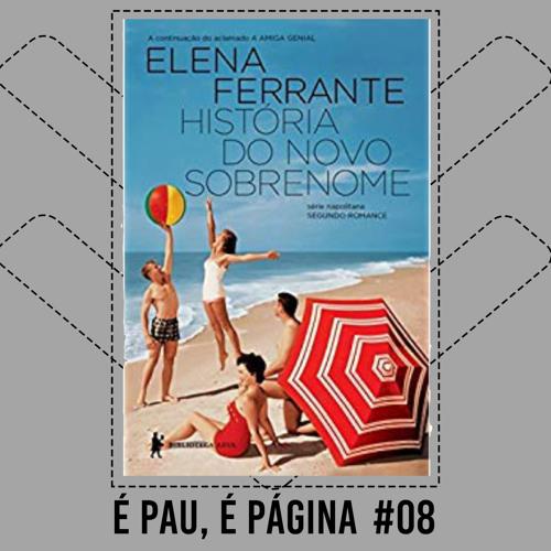 É Pau, É Página #08 - A História do Novo Sobrenome - Elena Ferrante