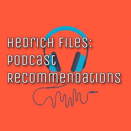 Hedrich Files: Podcast Recommendations