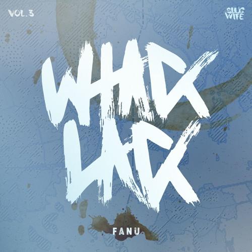 Fanu - Whack Lack Vol. 3 [OUT NOW]
