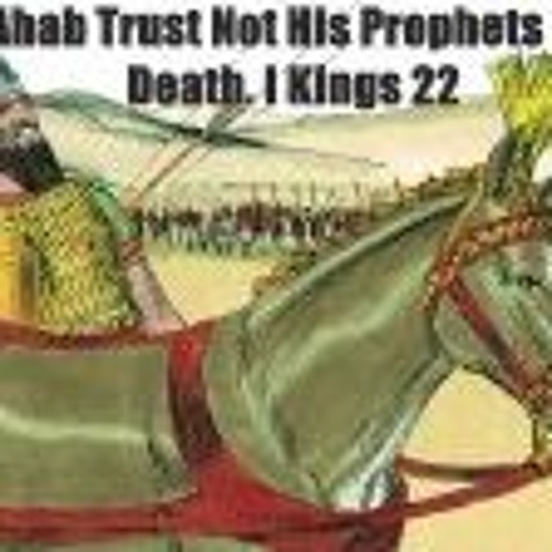Ahab Trust Not His Prophets To Death. I Kings 22